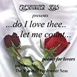 Do I Love Thee...Let Me Count...Poems for Lovers   Sara Teasdale,William Shakespeare,Edgar Masters