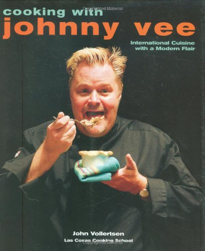 Cooking with Johnny Vee: International Cuisine with a Modern Flair by John Vollertsen