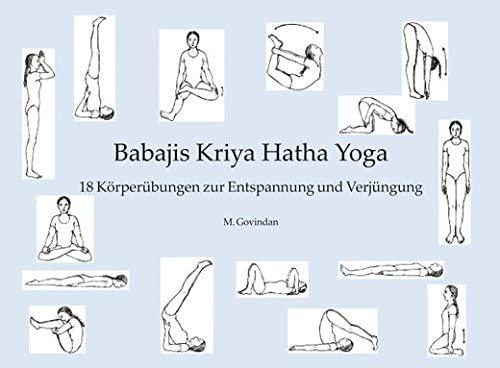 Babajis Kriya Hatha Yoga: 18 Körperübungen der Entspannung ...