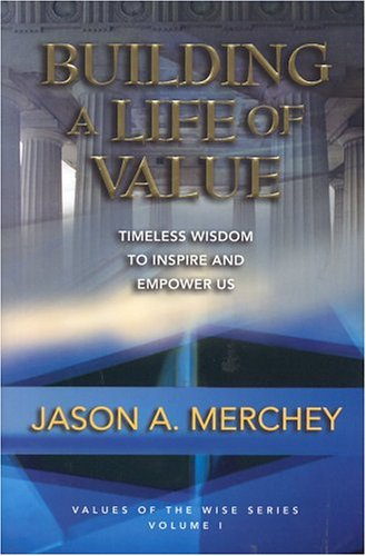 Read Online Building a Life of Value: Timeless Wisdom to Inspire and Empower Us (Values of the Wise, Vol. 1) ebook
