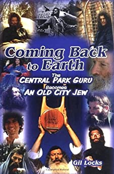 Coming Back to Earth: The Central Park Guru Becomes an Old City Jew by [Locks, Gil]