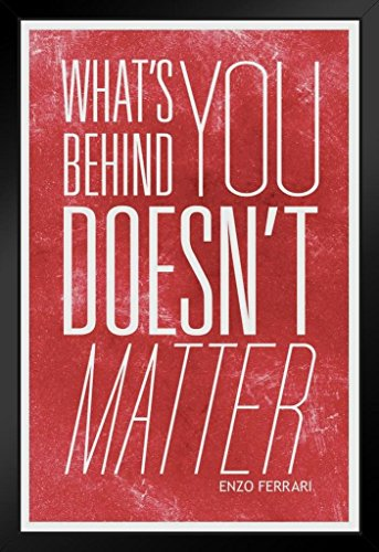 - Enzo Ferrari Whats Behind You Doesnt Matter Quote Framed Poster 14x20 inch
