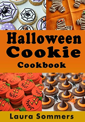 Halloween Cookie Cookbook: Delicious Spooky Recipes for Halloween by Laura Sommers