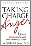 Taking Charge of Anger, Second Edition: Six Steps to Asserting Yourself without Losing Control