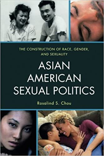 Asian American Sexual Politics: The Construction of Race,