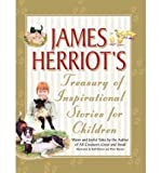 James Herriot's Treasury of Inspirational Stories for Children: Warm and Joyful Tales by the Author of All Creatures Great and Small (Hardback) - Common