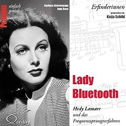Lady Bluetooth. Hedy Lamarr und das Frequenzsprungverfahren (Frauen - einfach genial)