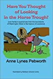 Have You Thought of Looking in the Horse Trough?, Anne Lynes Pebworth, 0741402874