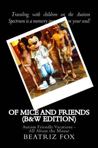 Of Mice and Friends (B&W Edition): Autism Friendly Vacations - All About the Mouse (On Vacation With Mickey Mouse And Friends)