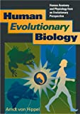 Human Evolutionary Biology : Human Anatomy and Physiology from an Evolutionary Perspective, von Hippel, Arndt, 0961580828