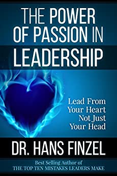 The Power of Passion in Leadership: Lead From Your Heart, Not Just Your Head by [Finzel, Hans]