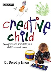 Creative Child: Recognize and Stimulate Your Child's Natural Talent
