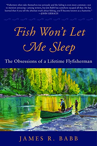 Ego Trout - Fish Won't Let Me Sleep: The Obsessions of a Lifetime Flyfisherman