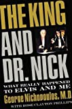 img - for The King and Dr. Nick: What Really Happened to Elvis and Me book / textbook / text book