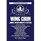 Wing Chun Jook Wan Huen System: Omnibus Edition: Training methods for Bamboo Rings, Weighted & Brass Rings, Weighted Clubs, T