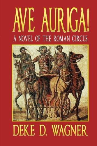 Ave Auriga!: A Novel of the Roman Circus (Roma & Germania) (Volume 3)