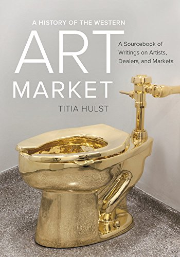 A History of the Western Art Market: A Sourcebook of Writings on Artists, Dealers, and Markets by University of California Press