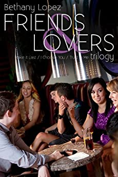 Friends & Lovers Trilogy by [Lopez, Bethany]