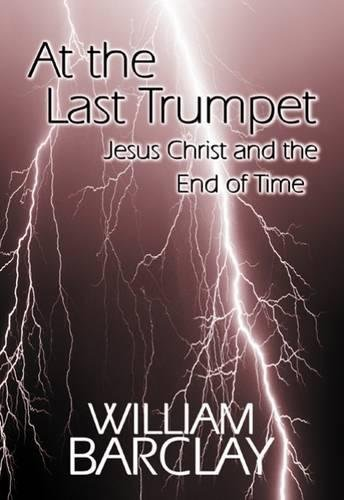 At the Last Trumpet: Jesus Christ and the End of Time (The William Barclay Library) [William Barclay] (Tapa Blanda)