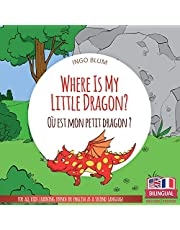 Where Is My Little Dragon? - Où est mon petit dragon?: Bilingual English-French Picture Book for Children Ages 2-6 (Where Is...? - Où est...?)