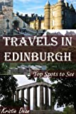 Travels in Edinburgh: Top Spots to See (Travels in the United Kingdom) by Kristie Dean front cover