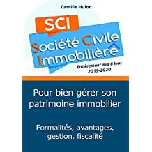 La SCI pour bien gérer son patrimoine immobilier : Formalités, avantages, gestion, fiscalité (French Edition)