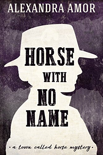 Horse With No Name: A Town Called Horse Historical Mystery by [Amor, Alexandra]