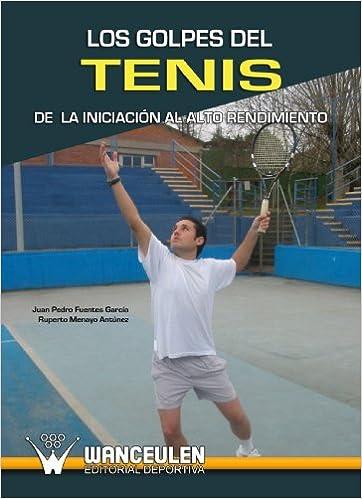 Los Golpes Del Tenis (Spanish Edition): Juan Pedro Fuentes Garc?a, Ruperto Menayo Ant?nez: 9788498235456: Amazon.com: Books