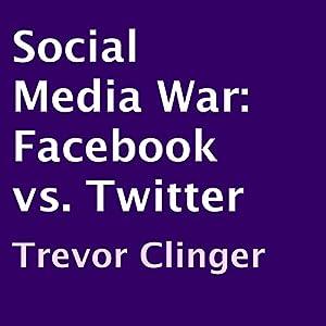 Social Media War: Facebook vs. Twitter Audiobook