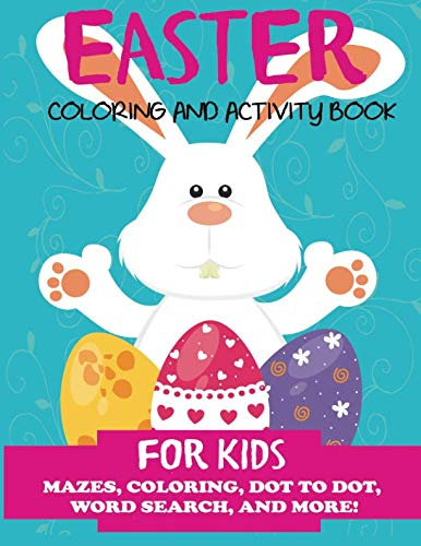 Easter Coloring and Activity Book for Kids: Mazes, Coloring, Dot to Dot, Word Search, and More. Activity Book for Kids Ages 4-8, 5-12 (Easter Books for Kids)
