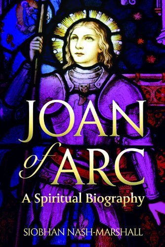 Joan of Arc: A Spiritual Biography (Lives & Legacies)