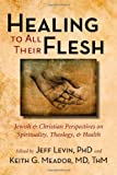 Healing to All Their Flesh : Essays in Spirituality, Theology, and Health, , 1599473755