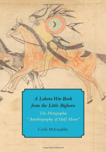 """A Lakota War Book from the Little Bighorn: The Pictographic """"Autobiography of Half Moon"""" (Houghton Library Studies) PDF"""