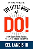 The Little Book of Do!: Act on Your Passions and Goals for a Life of Success and Purpose by Kel Landis (2014-09-08)