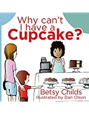 Why Can't I Have a Cupcake?: A Book for Children with Allergies and Food Sensitivities