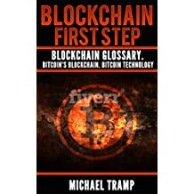 BLOCKCHAIN. FIRST STEP: BLOCKCHAIN GLOSSARY.  BITCOIN'S BLOCKCHAIN. BITCOIN TECHNOLOGY (How to make money easy Book 1)