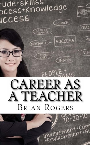 Download Career As A Teacher: Career As A Teacher: What They Do, How to Become One, and What the Future Holds! pdf