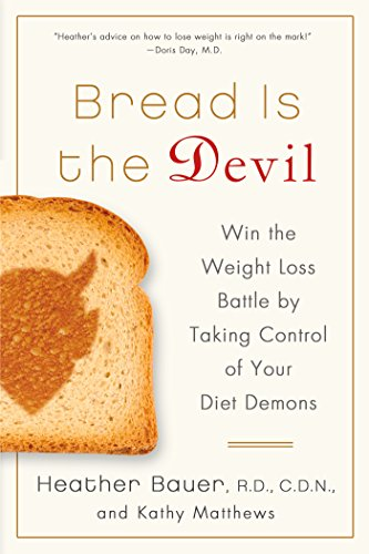 Heather Bread - Bread Is the Devil: Win the Weight Loss Battle by Taking Control of Your Diet Demons
