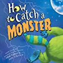 How to Catch a Monster Audiobook by Adam Wallace Narrated by Chris Patton
