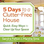 5 Days to a Clutter-Free House: Quick, Easy Ways to Clear Up Your Space | Sandra Felton,Marsha Sims