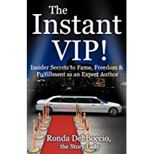 The Instant VIP: Insider Secrets to Fame, Freedom & Fulfillment as an Expert Author
