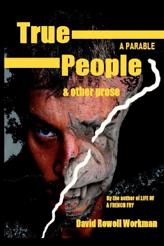 Book: True People - A Parable & Other Prose by David Rowell Workman