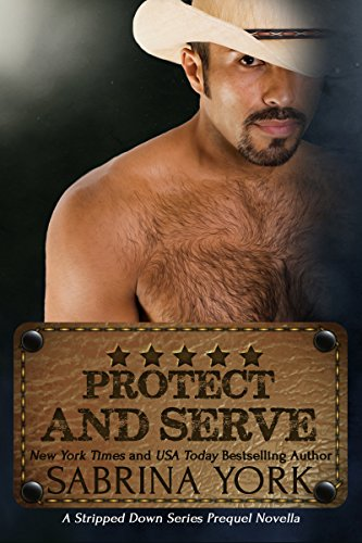Protect and Serve (Stripped Down Prequel Book 3) by [York, Sabrina]