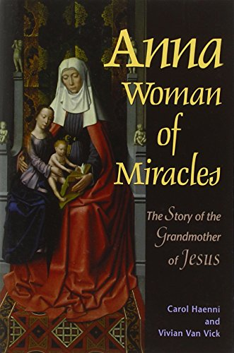 Anna, Woman of Miracles: The Story of the Grandmother of Jesus -