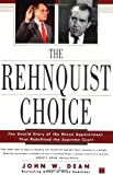 The Rehnquist Choice: The Untold Story of the Nixon Appointment That Redefined the Supreme Court, John W. Dean, 0743233204