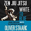 Zen Jiu Jitsu : White to Blue Audiobook by Oliver Staark Narrated by Kirk Hanley
