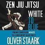 Zen Jiu Jitsu: White to Blue | Oliver Staark