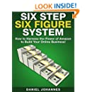 Six Step Six Figure System: How to Harness the Power of Amazon to Build Your Online Business