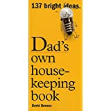 Dad's Own Housekeeping Book: 137 Bright Ideas