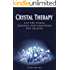 Crystal Therapy: Use The Power Of  Crystals and gemstones for healing